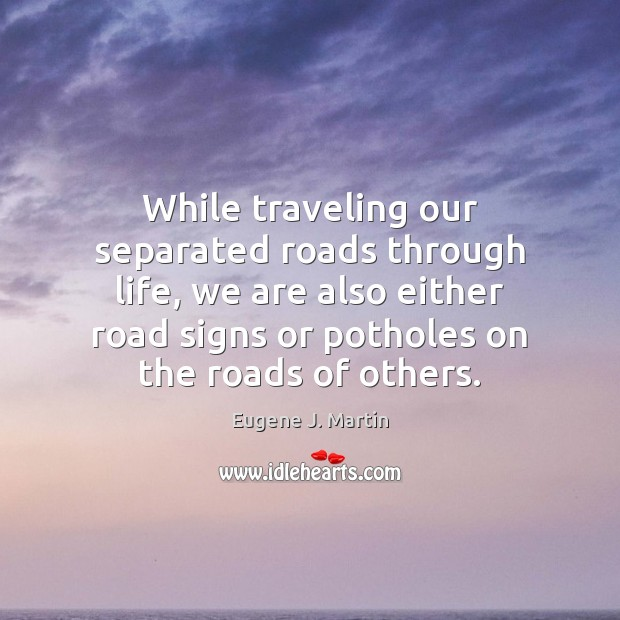 While traveling our separated roads through life, we are also either road Travel Quotes Image