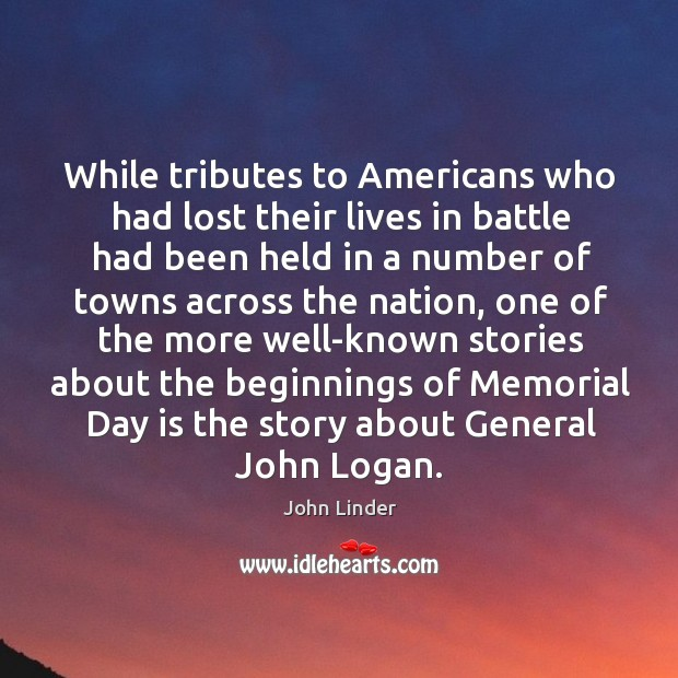 While tributes to americans who had lost their lives in battle had been held in a number of towns across the nation Memorial Day Quotes Image