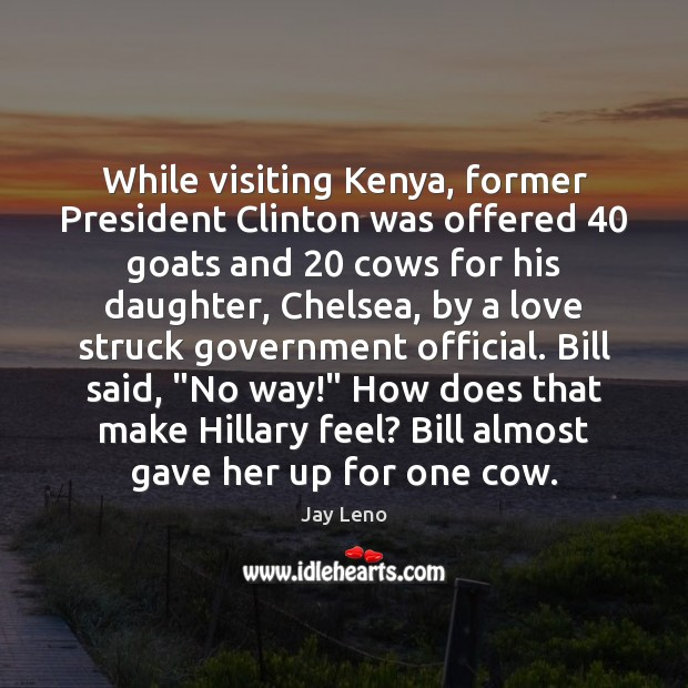 While visiting Kenya, former President Clinton was offered 40 goats and 20 cows for Image