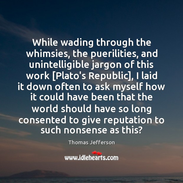 While wading through the whimsies, the puerilities, and unintelligible jargon of this Thomas Jefferson Picture Quote