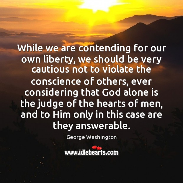 Image, While we are contending for our own liberty, we should be very