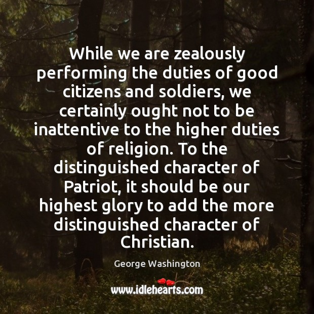 While we are zealously performing the duties of good citizens and soldiers, Image