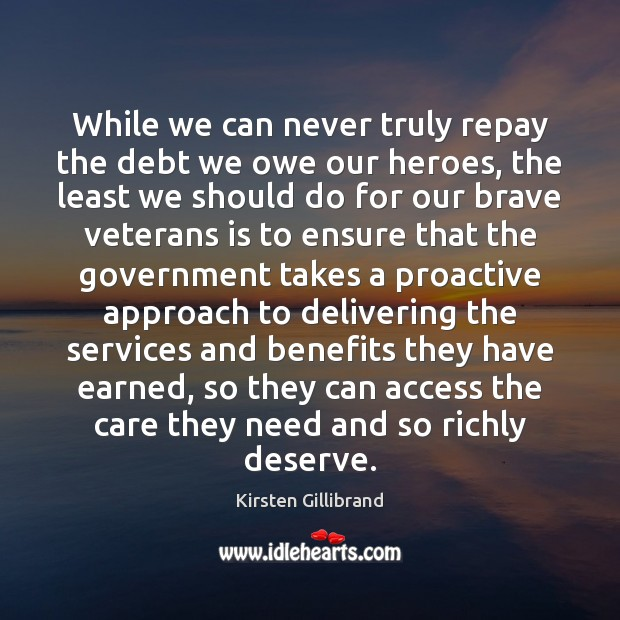 While we can never truly repay the debt we owe our heroes, Kirsten Gillibrand Picture Quote