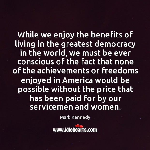 While we enjoy the benefits of living in the greatest democracy in the world Image