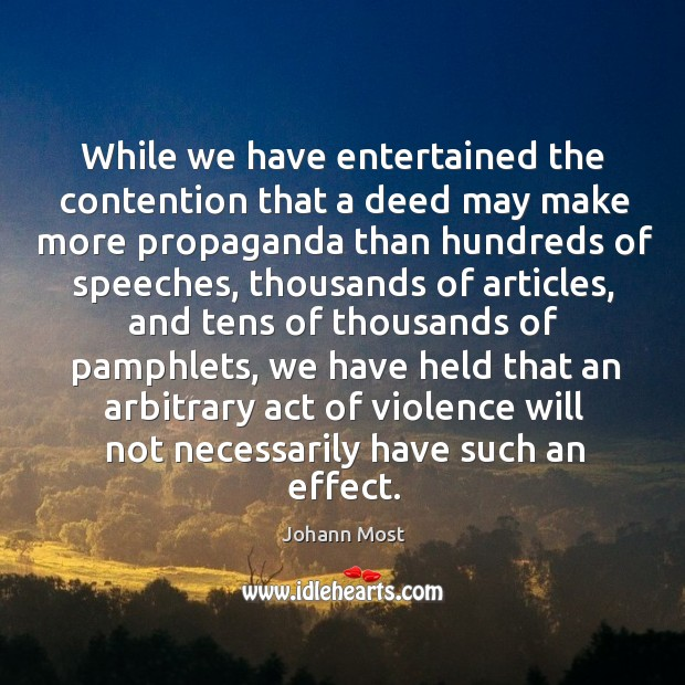 While we have entertained the contention that a deed may make more propaganda than hundreds of speeches Image