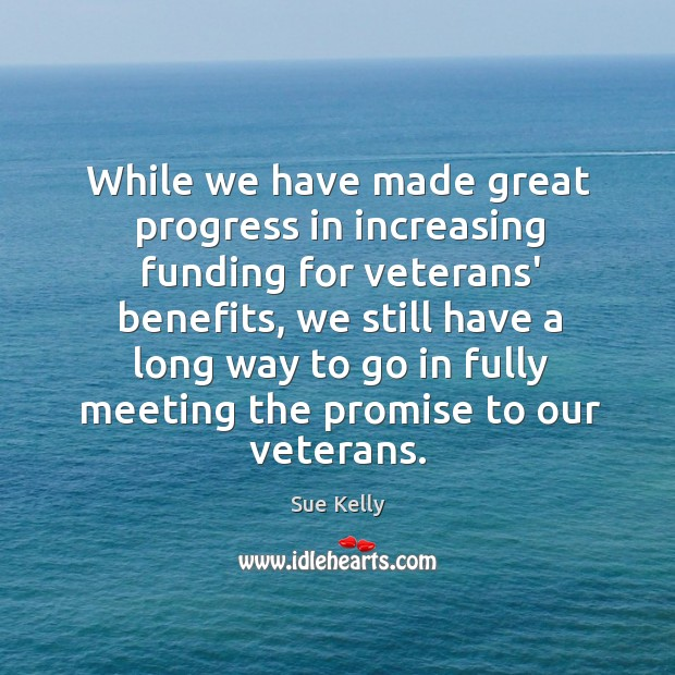 While we have made great progress in increasing funding for veterans' benefits, Image