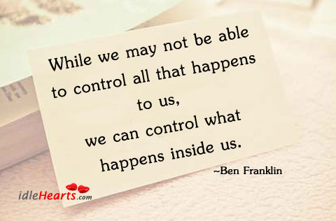 While We May Not Be Able To Control All That…