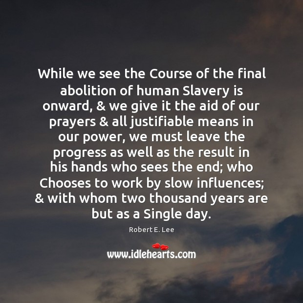 While we see the Course of the final abolition of human Slavery Robert E. Lee Picture Quote