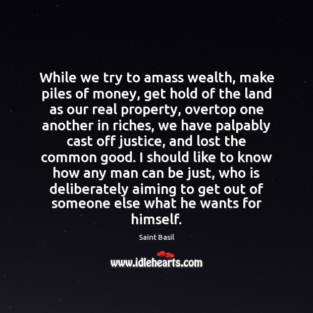 Image, While we try to amass wealth, make piles of money, get hold