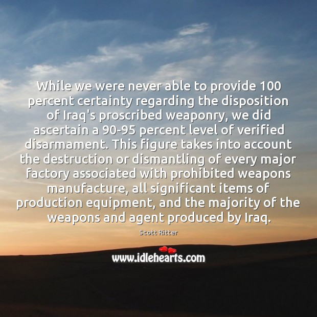 While we were never able to provide 100 percent certainty regarding the disposition Scott Ritter Picture Quote