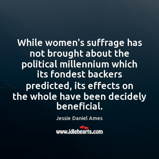 Image, While women's suffrage has not brought about the political millennium which its