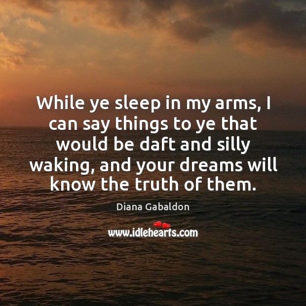 Image, While ye sleep in my arms, I can say things to ye