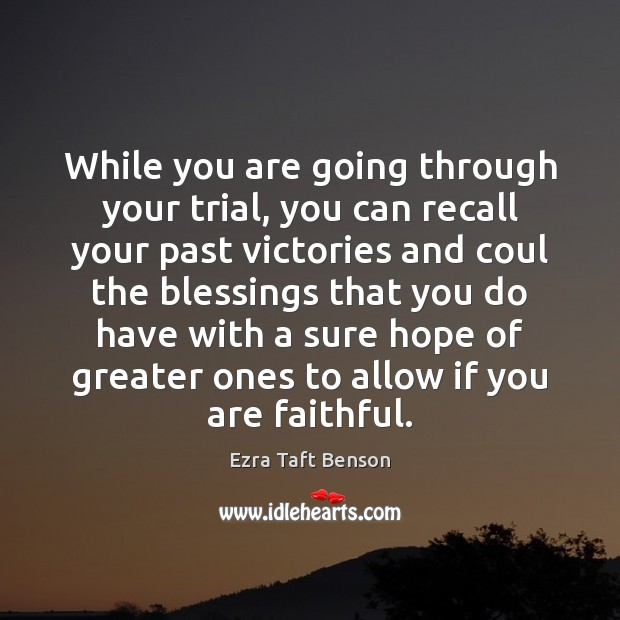 Image, While you are going through your trial, you can recall your past
