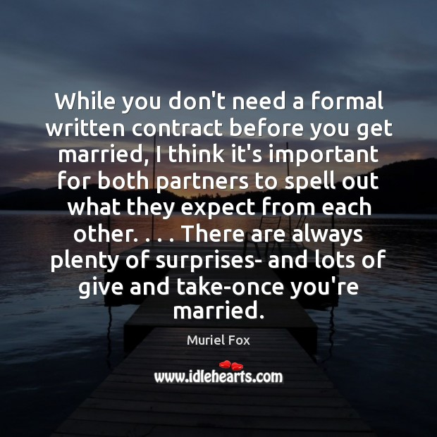 While you don't need a formal written contract before you get married, Muriel Fox Picture Quote