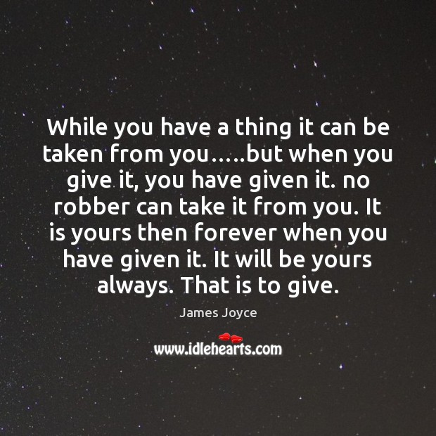 While you have a thing it can be taken from you…..but James Joyce Picture Quote