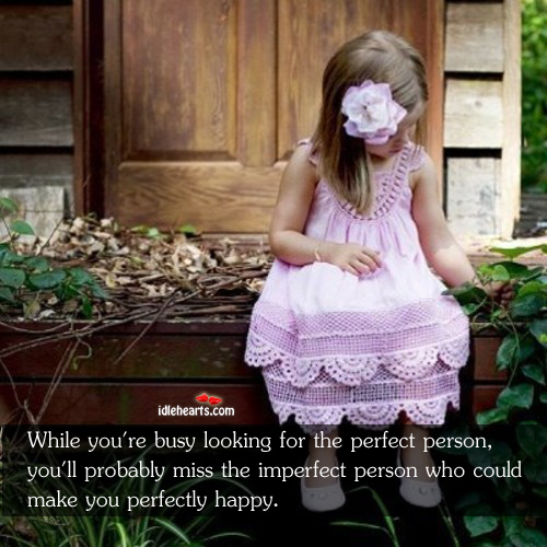 While You're Busy Looking For The Perfect Person…