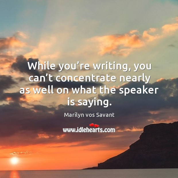 While you're writing, you can't concentrate nearly as well on what the speaker is saying. Image