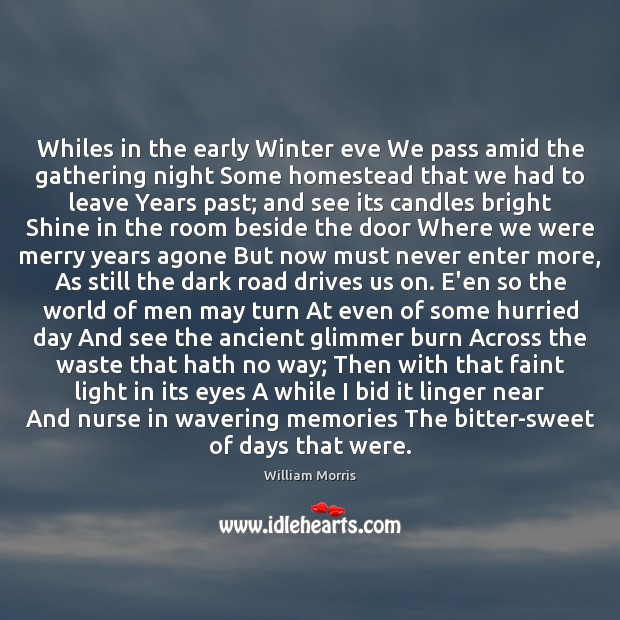 Whiles in the early Winter eve We pass amid the gathering night William Morris Picture Quote