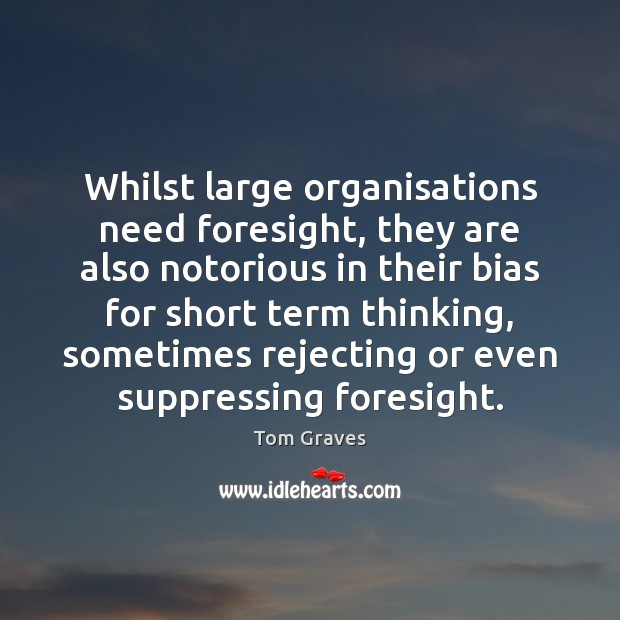 Whilst large organisations need foresight, they are also notorious in their bias Image