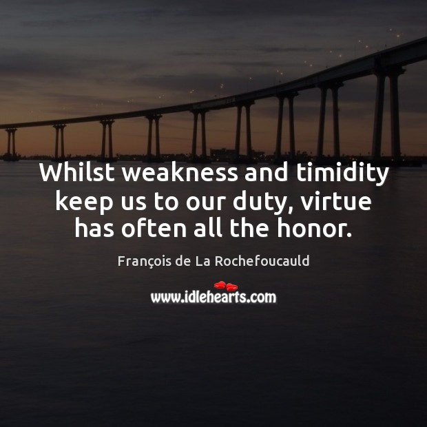 Image, Whilst weakness and timidity keep us to our duty, virtue has often all the honor.