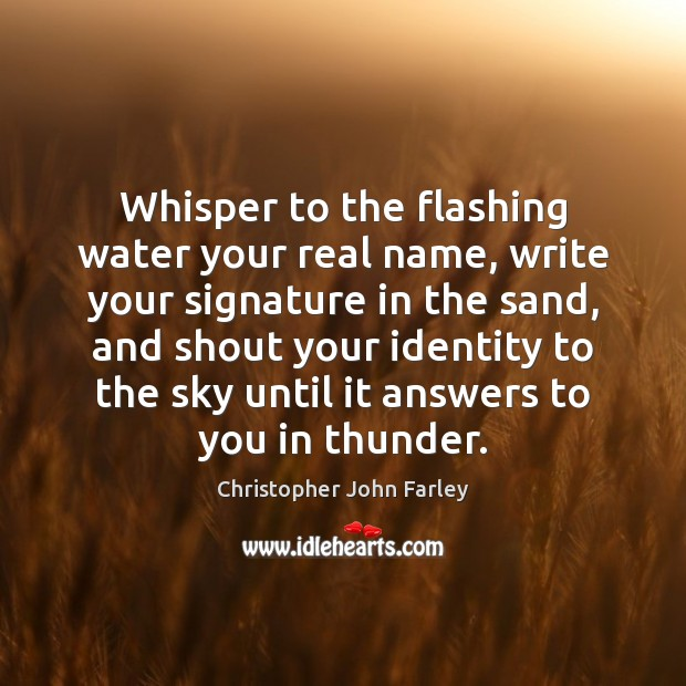 Whisper to the flashing water your real name, write your signature in Image