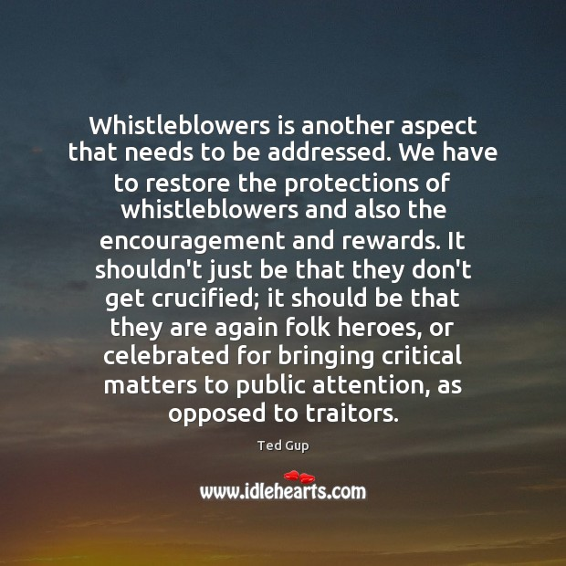Image, Whistleblowers is another aspect that needs to be addressed. We have to