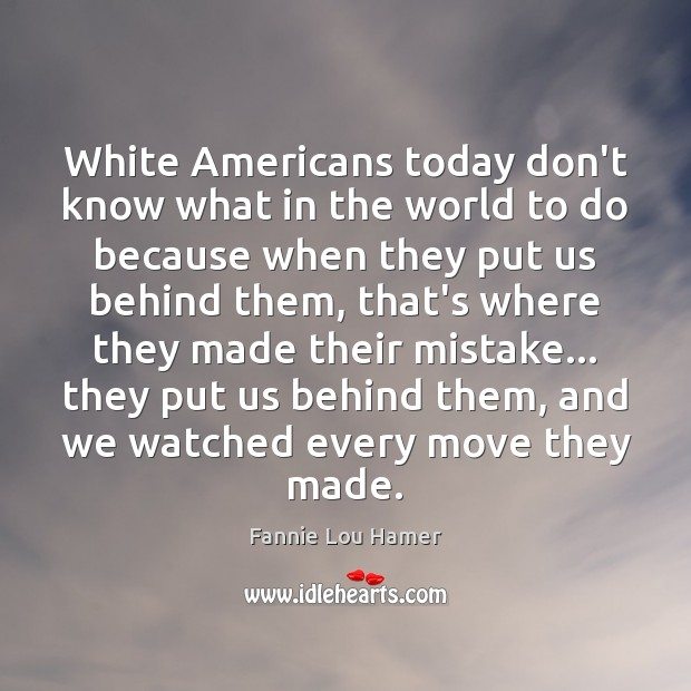 White Americans today don't know what in the world to do because Image