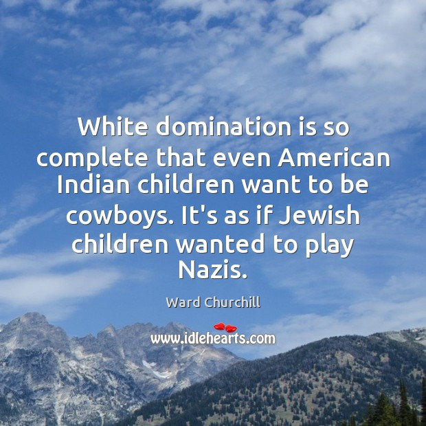 Image, White domination is so complete that even American Indian children want to
