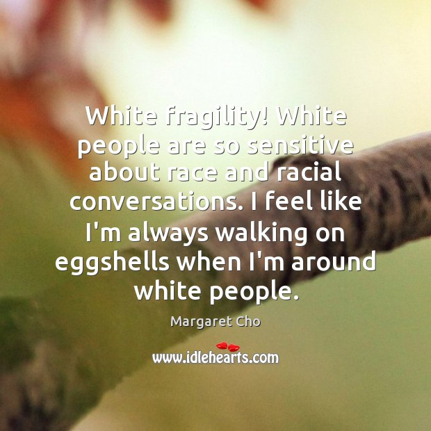 White fragility! White people are so sensitive about race and racial conversations. Image