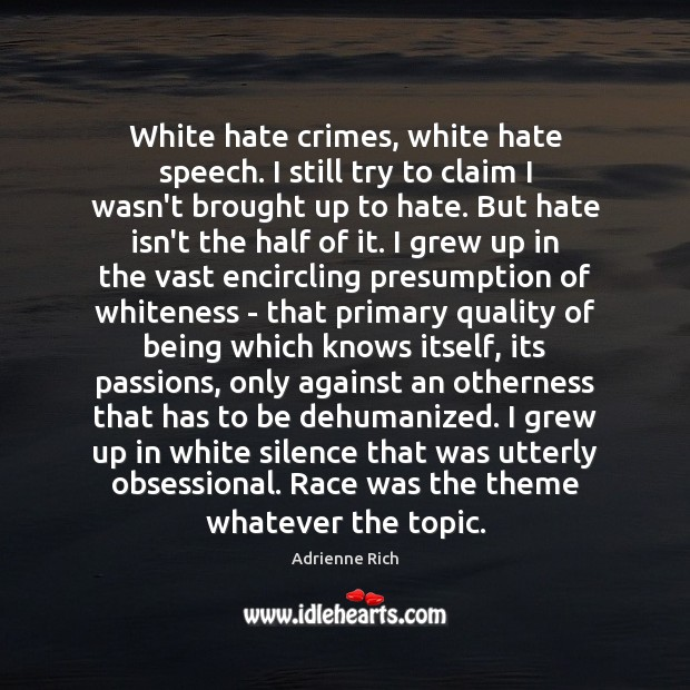 White hate crimes, white hate speech. I still try to claim I Adrienne Rich Picture Quote
