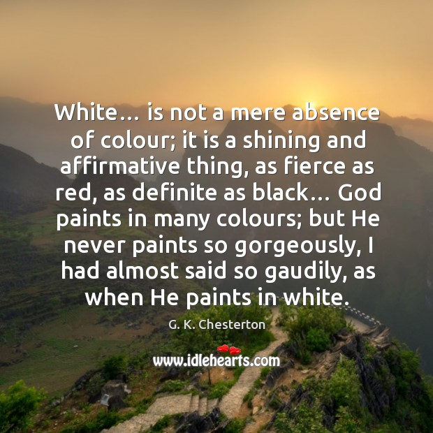 Image, White… is not a mere absence of colour; it is a shining and affirmative thing
