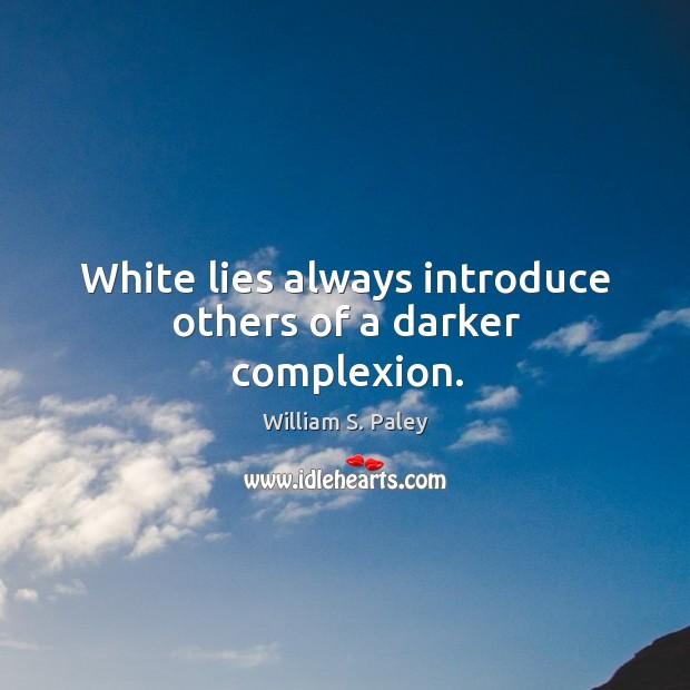 White lies always introduce others of a darker complexion. Image
