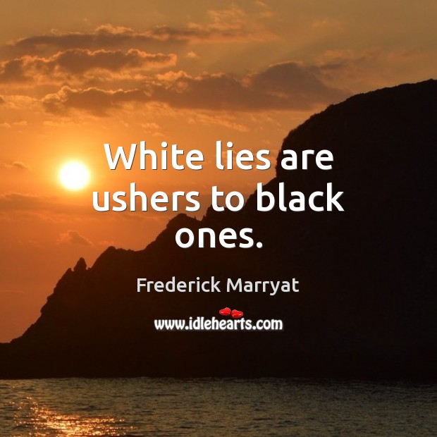 White lies are ushers to black ones. Image