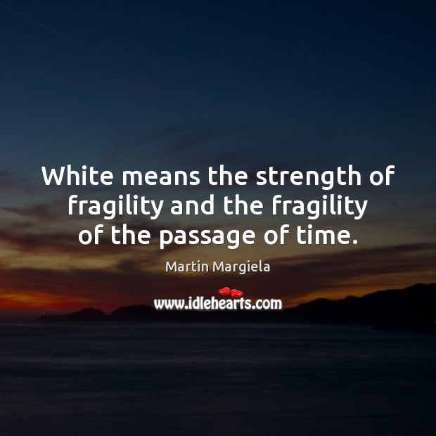 White means the strength of fragility and the fragility of the passage of time. Image