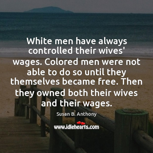 Image, White men have always controlled their wives' wages. Colored men were not