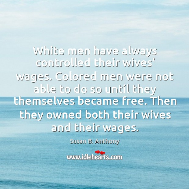 Image, White men have always controlled their wives' wages.