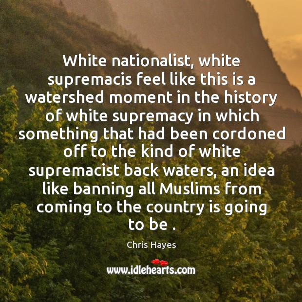 White nationalist, white supremacis feel like this is a watershed moment in Image