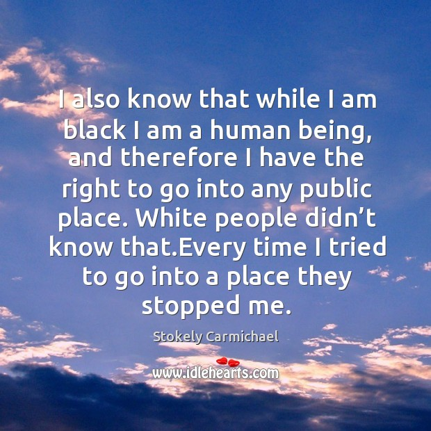 White people didn't know that.every time I tried to go into a place they stopped me. Image