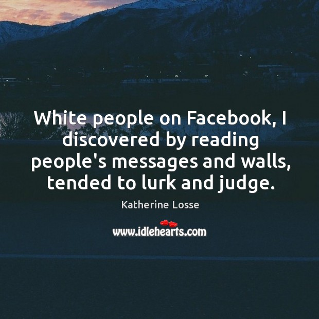 White people on Facebook, I discovered by reading people's messages and walls, Image