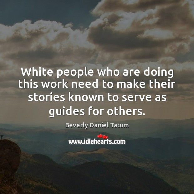 White people who are doing this work need to make their stories Beverly Daniel Tatum Picture Quote