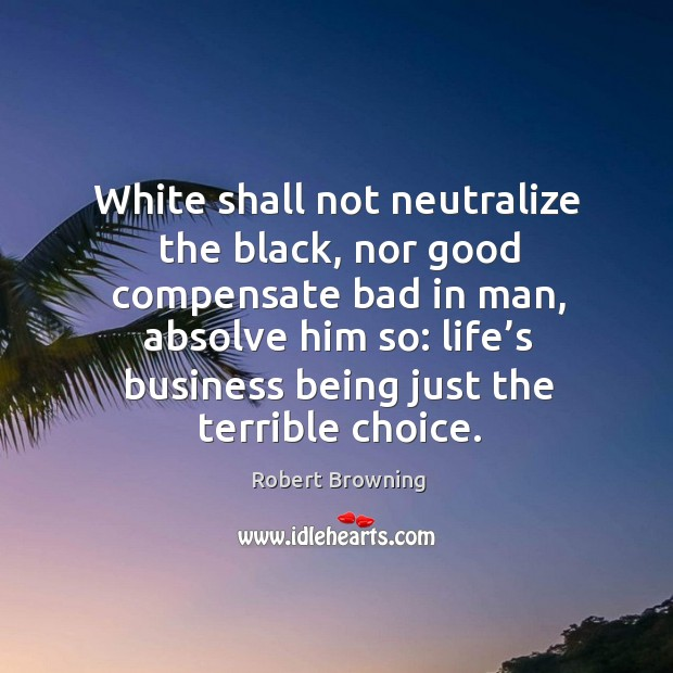 Image, White shall not neutralize the black, nor good compensate bad in man