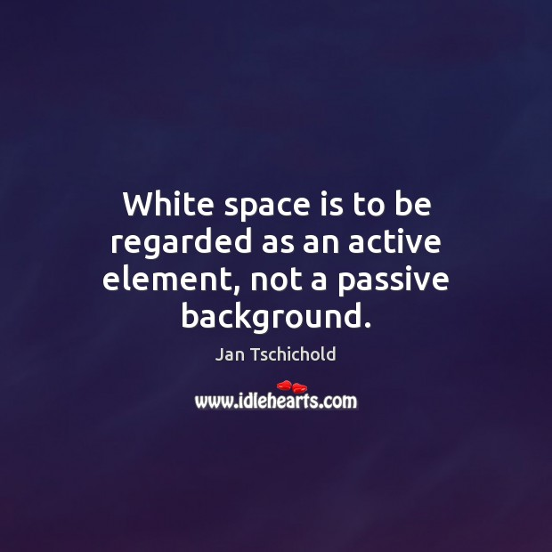 White space is to be regarded as an active element, not a passive background. Space Quotes Image