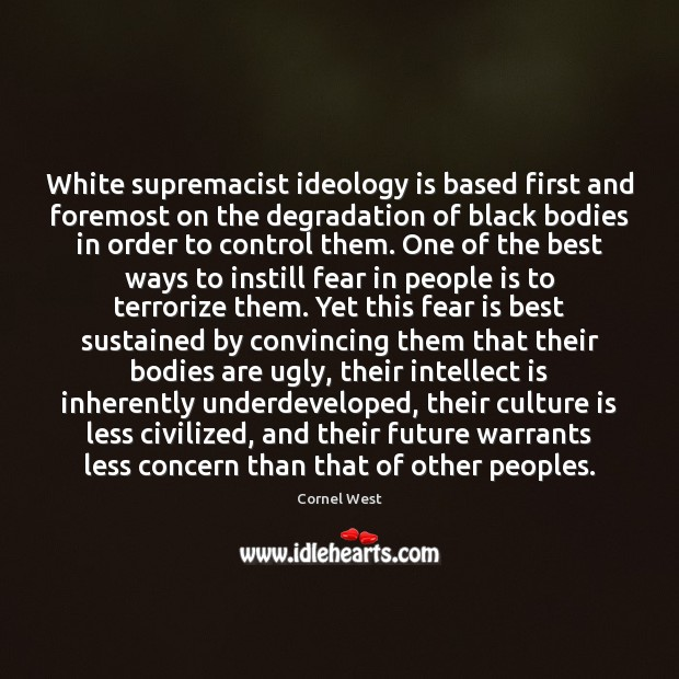 Image, White supremacist ideology is based first and foremost on the degradation of