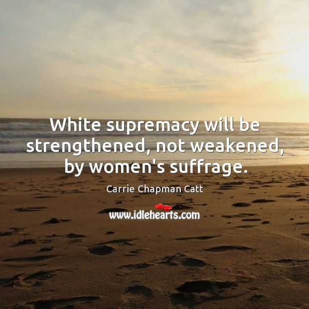 White supremacy will be strengthened, not weakened, by women's suffrage. Image