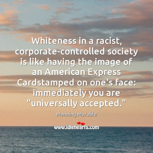 Whiteness in a racist, corporate-controlled society is like having the image of Society Quotes Image