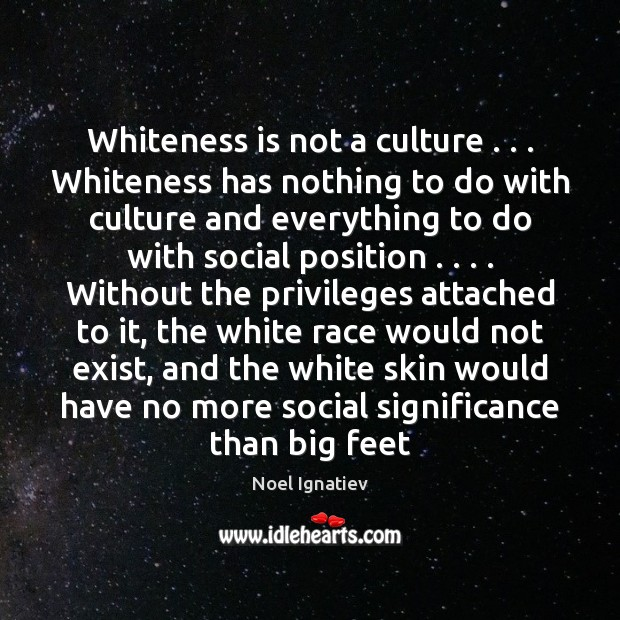 Whiteness is not a culture . . . Whiteness has nothing to do with culture Image
