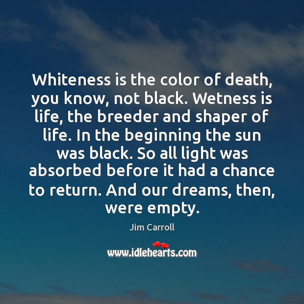 Whiteness is the color of death, you know, not black. Wetness is Image