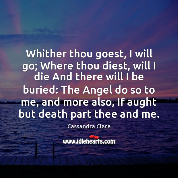 Whither thou goest, I will go; Where thou diest, will I die Image