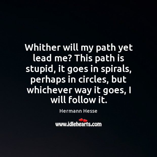 Image, Whither will my path yet lead me? This path is stupid, it