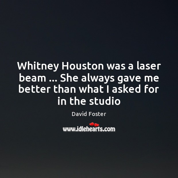 Whitney Houston was a laser beam … She always gave me better than Image